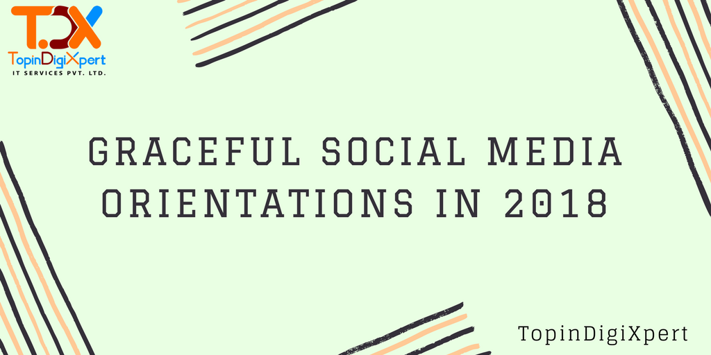 graceful-Social-Media-orientations-in-2018-1